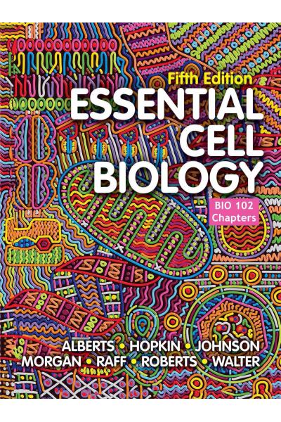 Essential Cell Biology 5th (Alberts, Hopkin) BIO 102 Essential Cell Biology 5th (Alberts, Hopkin) BIO 102