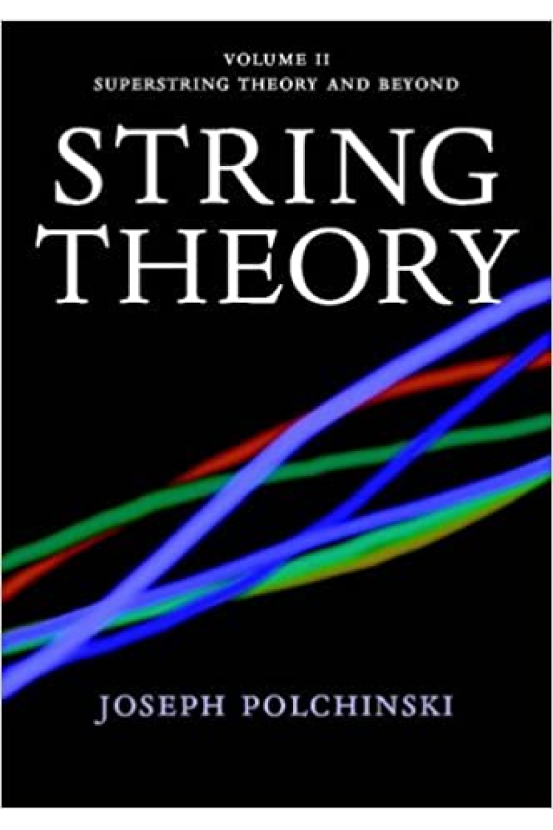 String Theory, Vol. 2 (Cambridge Monographs on Mathematical Physics) Joseph Polchinski