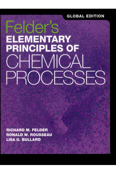 Felder's Elementary Principles of Chemical Processes 4th (Richard m. Felder, Ronald w. Rousseau) Felder's Elementary Principles of Chemical Processes 4th (Richard m. Felder, Ronald w. Rousseau)