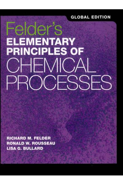 Felder's Elementary Principles of Chemical Processes 4th (Richard m. Felder, Ronald w. Rousseau) Felder's Elementary Principles of Chemical Processes 4th (Richard m. Felder, Ronald w. Rousseau)