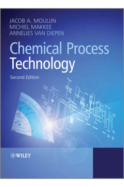 Chemical Process Technology 2nd Edition (Jacob A. Moulijn,  Michiel Makkee,Annelies E. van Diepen) Chemical Process Technology 2nd Edition (Jacob A. Moulijn,  Michiel Makkee,Annelies E. van Diepen)