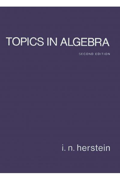 Topics in Algebra 2nd (i.n. Herstein) MATH 323