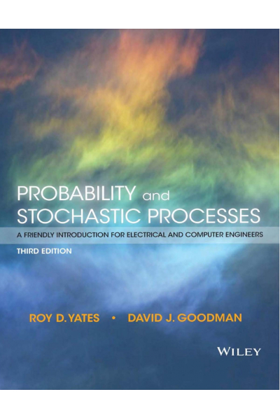 EE 313 Probability and Stochastic Processes 3rd (Roy D. Yates, David J. Goodman) EE 313 Probability and Stochastic Processes 3rd (Roy D. Yates, David J. Goodman)