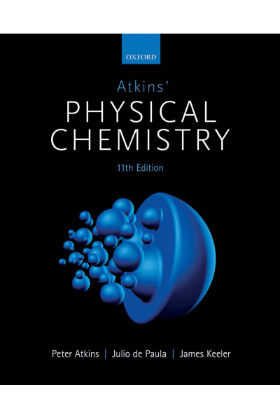 Atkins' Physical Chemistry 11th Edition (by Peter Atkins (Author), Julio de Paula (Author), James K