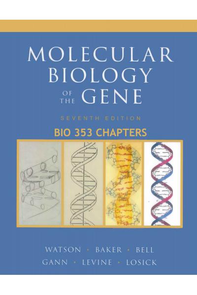 Bio 353 Molecular Biology of the Gene 7th (Watson, Gann, Baker, Levine, Bell, Losick, Harrison) Bio 353 Molecular Biology of the Gene 7th (Watson, Gann, Baker, Levine, Bell, Losick, Harrison)
