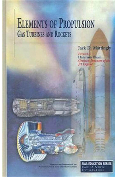Elements of Propulsion: Gas Turbines and Rockets, 2nd (by Jack D. Mattingly and Keith M. Boyer) Elements of Propulsion: Gas Turbines and Rockets, 2nd (by Jack D. Mattingly and Keith M. Boyer)