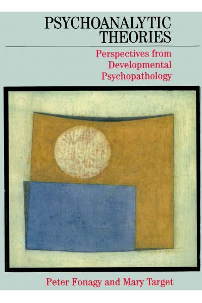 Psychoanalytic Theories (Peter Fonagy, Mary Target) Psychoanalytic Theories (Peter Fonagy, Mary Target)