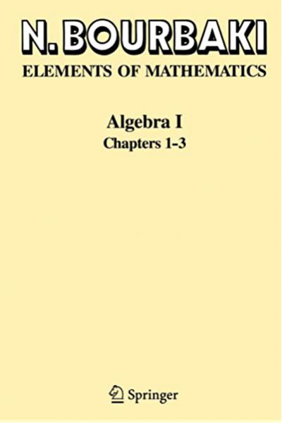 Algebra I: Chapters 1-3 1st ( N. Bourbaki ) Algebra I: Chapters 1-3 1st ( N. Bourbaki )
