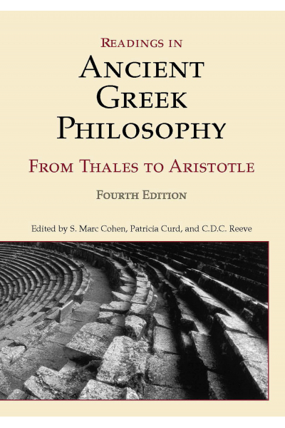 Readings in Ancient Greek Philosophy: From Thales to Aristotle, 4th Edition Readings in Ancient Greek Philosophy: From Thales to Aristotle, 4th Edition
