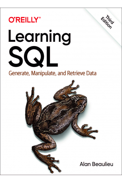 Learning SQL: Generate, Manipulate, and Retrieve Data  Alan Beaulieu 3rd Edition   Learning SQL: Generate, Manipulate, and Retrieve Data  Alan Beaulieu 3rd Edition