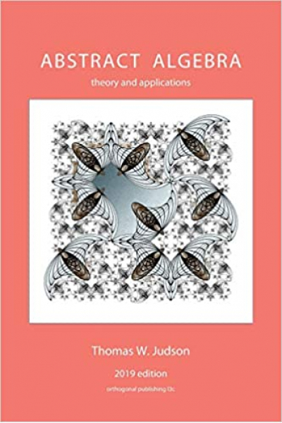 Abstract Algebra: Theory and Applications (2019) Thomas W Judson Abstract Algebra: Theory and Applications (2019) Thomas W Judson
