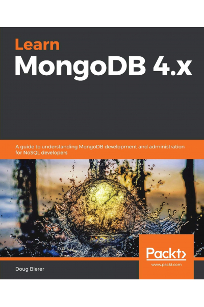 Learn MongoDB 4.x: A guide to understanding MongoDB development and administration for NoSQL develop
