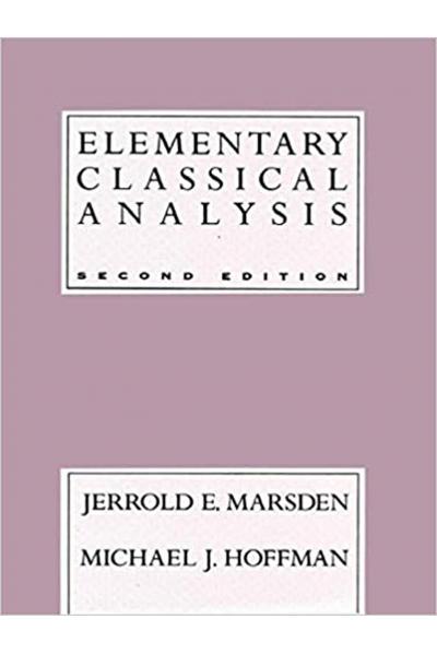 Elementary Classical Analysis, 2nd Edition (Jerrold E. Marsden, Michael J. Hoffman) Elementary Classical Analysis, 2nd Edition (Jerrold E. Marsden, Michael J. Hoffman)