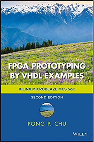 FPGA Prototyping by VHDL Examples: Xilinx MicroBlaze MCS SoC 2nd Edition FPGA Prototyping by VHDL Examples: Xilinx MicroBlaze MCS SoC 2nd Edition