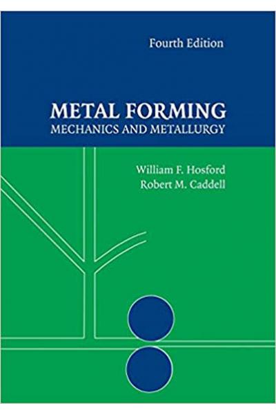 Metal Forming: Mechanics and Metallurgy 4th Edition  (William F. Hosford) Metal Forming: Mechanics and Metallurgy 4th Edition  (William F. Hosford)