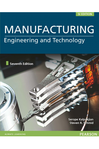 Manufacturing Engineering & Technology 7th Edition (Serope Kalpakjian, Steven Schmid) Manufacturing Engineering & Technology 7th Edition (Serope Kalpakjian, Steven Schmid)