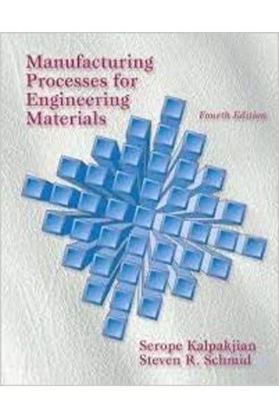 Manufacturing Processes for Engineering Materials  4th (Serope Kalpakjian, Steven R Schmid) Manufacturing Processes for Engineering Materials  4th (Serope Kalpakjian, Steven R Schmid)