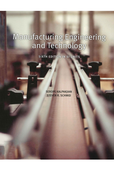 Manufacturing, Engineering and Technology SI Sixth Edition (Kalpakjian,Schmid,Musa) Manufacturing, Engineering and Technology SI Sixth Edition (Kalpakjian,Schmid,Musa)