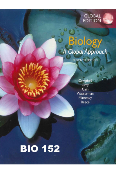 Biology A Global Approach by Campbell, Urry, Cain, Wasserman, Minorsky and Reece (Bio 152 ) Biology A Global Approach by Campbell, Urry, Cain, Wasserman, Minorsky and Reece (Bio 152 )