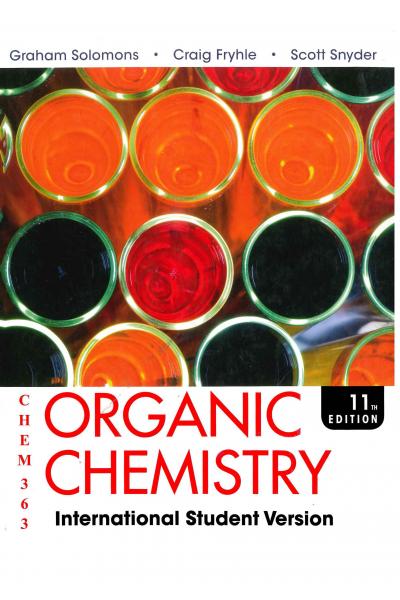 CHEM 363 Organic Chemistry 11th (Graham Solomons, Craig B. Fryhle)