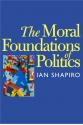 The Moral Foundations of Politics (Ian Shapiro)
