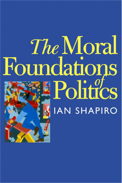 The Moral Foundations of Politics (Ian Shapiro) The Moral Foundations of Politics (Ian Shapiro)