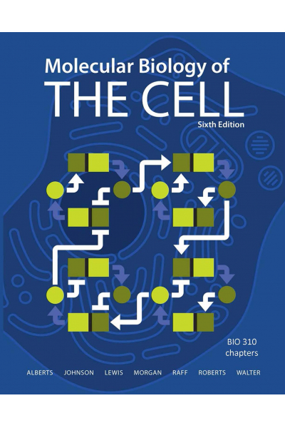 Molecular Biology of The Cell 6th (Bruce Alberts, Alexander Johnson) BIO 310 Molecular Biology of The Cell 6th (Bruce Alberts, Alexander Johnson) BIO 310
