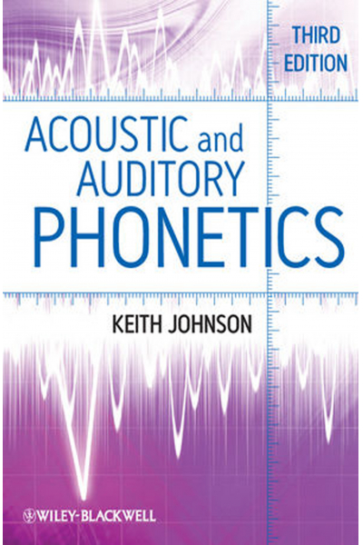 Acoustic and Auditory Phonetics 3rd  Keith Johnson