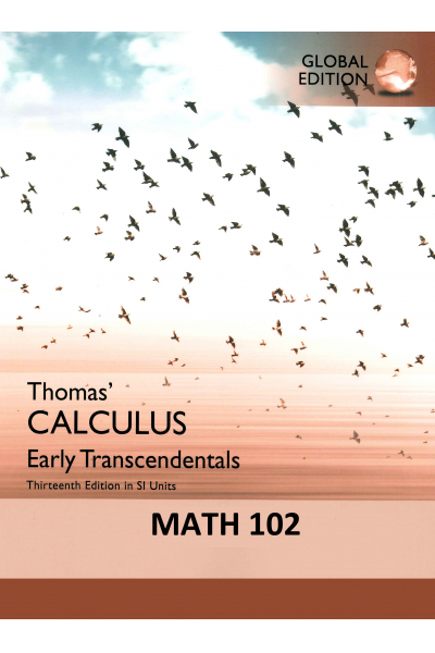 Thomas calculus early Transcendentals 13th ( Math 102, Chapter 11-16) Thomas calculus early Transcendentals 13th ( Math 102, Chapter 11-16)