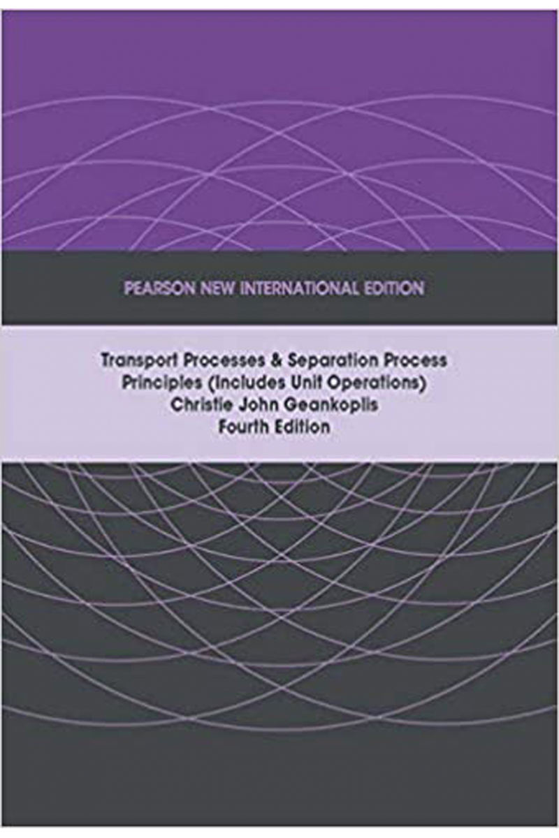 Transport Processes and Separation Process Principles  4th ( Christie John Geankoplis )