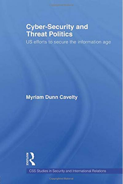 Cyber-Security and Threat Politics ( Myriam Dunn Cavelty )