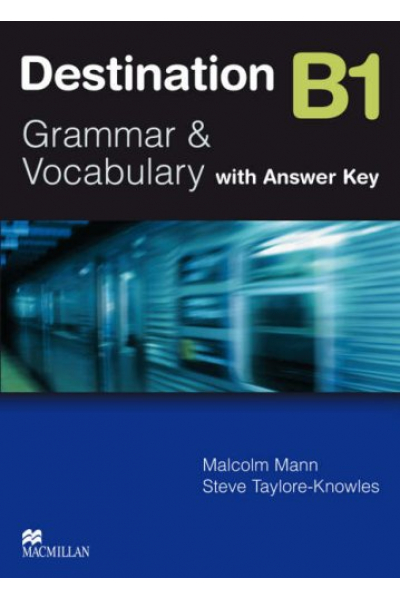 Destination Grammar & Vocabulary B1: Student's Book with Key Destination Grammar & Vocabulary B1: Student's Book with Key