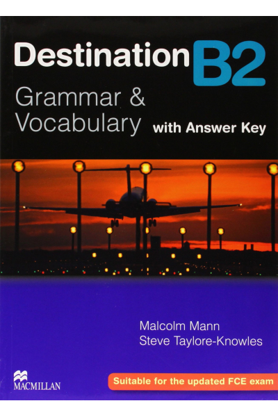 Destination Grammar & Vocabulary B2: Student's Book with Key Destination Grammar & Vocabulary B2: Student's Book with Key