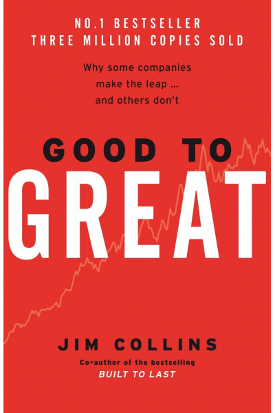 Good To Great: Why Some Companies Make the Leap... and Others Don't Good To Great: Why Some Companies Make the Leap... and Others Don't