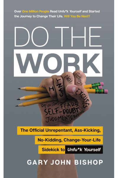 Do the Work: The Official Unrepentant, Ass-Kicking, No-Kidding, Change-Your-Life Sidekick to Unfu*k Do the Work: The Official Unrepentant, Ass-Kicking, No-Kidding, Change-Your-Life Sidekick to Unfu*k