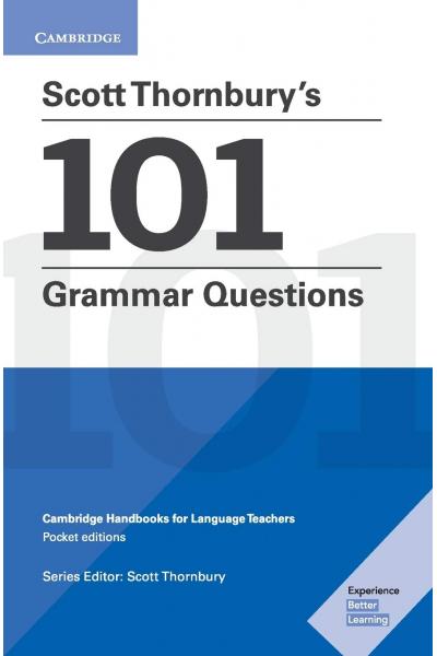 Scott Thornbury's 101 Grammar Questions Pocket Editions: Cambridge Handbooks for Language Teachers Scott Thornbury's 101 Grammar Questions Pocket Editions: Cambridge Handbooks for Language Teachers
