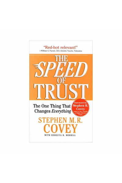 The Speed of Trust: The One Thing That Changes Everything The Speed of Trust: The One Thing That Changes Everything