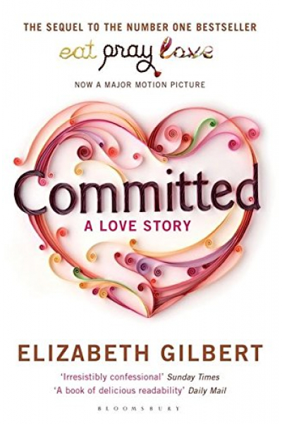 Committed: A Sceptic Makes Peace with Marriage Committed: A Sceptic Makes Peace with Marriage