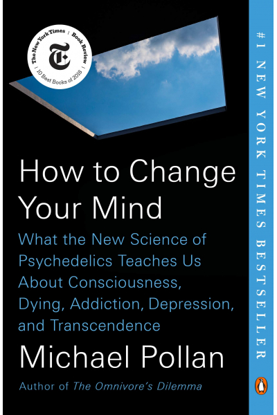 How to Change Your Mind: What the New Science of Psychedelics Teaches Us About Consciousness, Dying, How to Change Your Mind: What the New Science of Psychedelics Teaches Us About Consciousness, Dying,