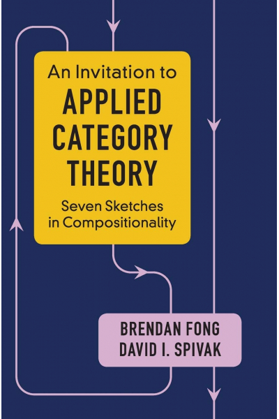 An Invitation to Applied Category Theory: Seven Sketches in Compositionality ( Brendan Fong )