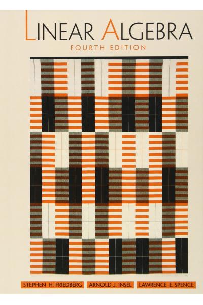 Linear Algebra  4th (Stephen H. Friedberg,  Arnold J. Insel, Lawrence E. Spence )