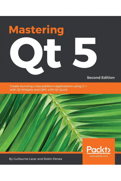 Mastering Qt 5: Create stunning cross-platform applications using C++ with Qt Widgets and QML with Q