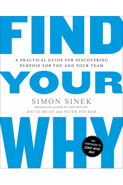 Find Your Why : A Practical Guide for Discovering Purpose for You and Your Team Find Your Why : A Practical Guide for Discovering Purpose for You and Your Team