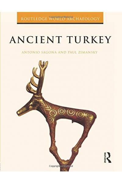 Ancient Turkey (Routledge World Archaeology) 1st ( Antonio Sagona, Paul Zimansky ) Ancient Turkey (Routledge World Archaeology) 1st ( Antonio Sagona, Paul Zimansky )