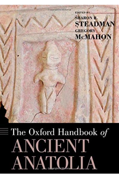 The Oxford Handbook of Ancient Anatolia ( Sharon R. Steadman, Gregory McMahon ) The Oxford Handbook of Ancient Anatolia ( Sharon R. Steadman, Gregory McMahon )
