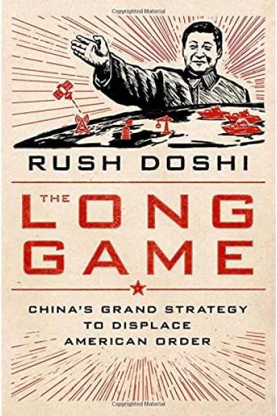 The Long Game: China's Grand Strategy to Displace American Order (Rush Doshi)