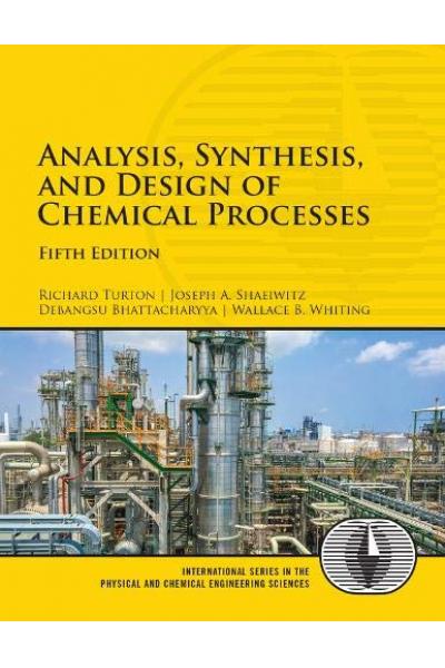 Analysis, Synthesis, and Design of Chemical Processes 5th (Turton, Shaeiwitz, Bhattacharyya, Whittin