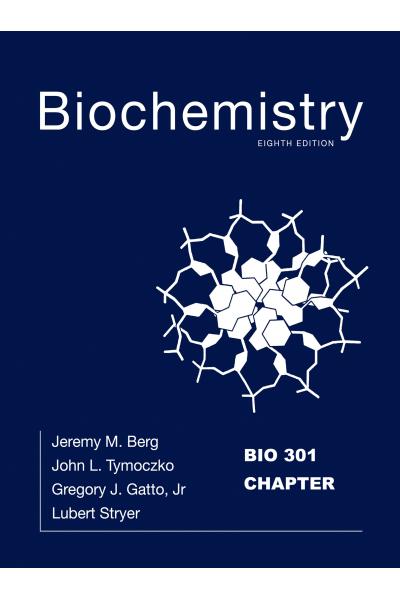 Biochemistry 8th Jeremy M. Berg, John L. Tymoczko, Gregory J. Gatto Jr., Lubert Stryer  Bio 301 Biochemistry 8th Jeremy M. Berg, John L. Tymoczko, Gregory J. Gatto Jr., Lubert Stryer  Bio 301